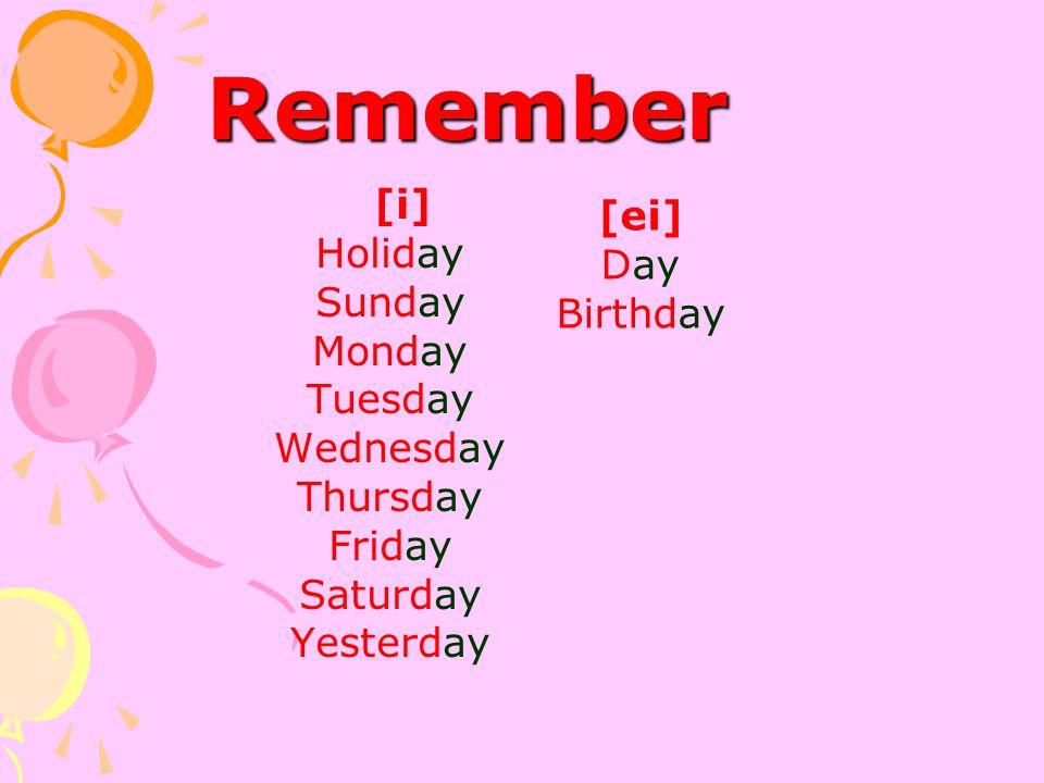 Remember [ei] Holiday Day Sunday Birthday Monday Tuesday Wednesday